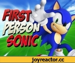 First Person Sonic the Hedgehog!,Games,,Click here for First Person Bomberman:  http://www.youtube.com/watch?v=BCQoU-MQ58I  See the Green Hill Zone as you've never seen it before - in first person!  --------------------------------------------   Sign up to receive updates, offers, and information