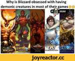 Why is Blizzard obsessed with having demonic creatures in most of their games