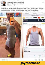 Jeremy Russel Priola 18 mins • «d I got this tank to on Amazon and they sent me a dress. On the plus side it does make my ass look great. oo: V«#izoo + 7:37 PM * * 27* m amazon.com nc w m Mm FINOS )N AMA2CN Q. 0 \ 4on«yGD Mat* WoAout Stringer Multi Colored Tank Top Muscle S 45,036 not