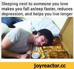 Sleeping next to someone you love makes you fall asleep faster, reduces depression, and helps you live longer
