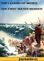 THE LEGEND OF MOSES THE FIRST WATER BENDER