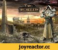 Two Worlds - GMV,Gaming,GMV,Game,Two Worlds,игра,музыка,Два миры,клип,GMV на игру Two Worlds