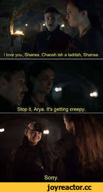 I love you, Shansa. Chaosh ish a laddah, Shansa.
