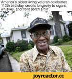 America's oldest living veteran celebrates 112th birthday, credits longevity to cigars, whiskey, and front porch sittin'.___