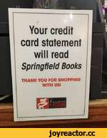 Your credit card statement will read Springfield Books THANK YOU FOR SHOPPING WITH US!