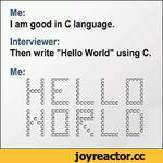 "Me: I am good in C language. Interviewer: Then write ""Hello World"" using C. Me: c c ccccc c c ccccc c c c c c c c c c c c c c c ccccc ccc c c c c c c c c c c c c c c c c c c c c ccccc ccccc ccccc ccccc c c ccccc ccccc c cccc c c c c c c c c c c c c c c ccccc c c c cc cc c"