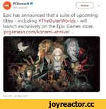 """©PCGam""""N» r^T) ~ Epic has announced that a suite of upcoming titles - including #TheOuterWorlds - will launch exclusively on the Epic Games store. pcgamesn.com/konami-anniver... 5:23 AM-20 Mar 2019"""