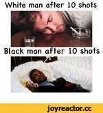 White man after 10 shots