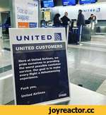 UNITED CUSTOMERS Fuck you, United Airlines N/reovJ Here at United Airlines, we pride ourselves in providing the worst possible customer service. Our goal is to make every flight a dehumanizing experience.