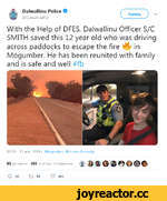 Dalwallinu Police О @DalwallinuPol Читать \/ With the Help of DFES, Dalwallinu Officer S/C SMITH saved this 12 year old who was driving across paddocks to escape the fire Mi in Mogumber. He has been reunited with family and is safe and well #fb 03:50 - 15 дек. 2019 г. Mogumber, Western Austral