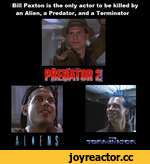 Bill Paxton is the only actor to be killed by an Alien, a Predator, and a Terminator