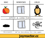 MAC WINDOWS LINUX after a long time Microsoft - we're building for the ages