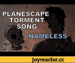 Planescape Torment Song - Nameless,Games,,A haunting musical tribute to Planescape: Torment Download: http://miracleofsound.bandcamp.com/ Also here: (Paypal not required) https://gumroad.com/l/XAOZ T-Shirts: http://miracleofsound.spreadshirt.com/ Itunes: