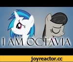 "I Am Octavia [Official Animation],Film,,Will Octavia and Vinyl be friends again?  Premiered at Bronycon 2013 at the ""Monty Monday"" panel.  Listen to the unedited song here (This song is a parody of ""Titanium""): http://www.youtube.com/watch?v=Gp93CoKICcQ  Vocals/Mix: EileMonty Lyrics By: Kadajkitten"
